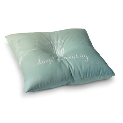 Susannah Tucker Never Stop Daydreaming Square Floor Pillow Size: 23 x 23