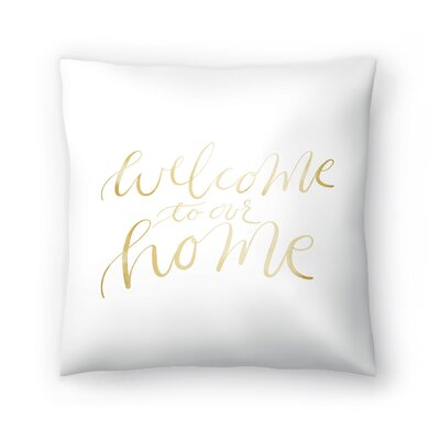 Jetty Printables Welcome to Our Home Typography Throw Pillow Size: 16 x 16