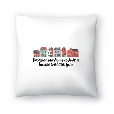 Elena ONeill You Make Our House a Home Throw Pillow Size: 18 x 18