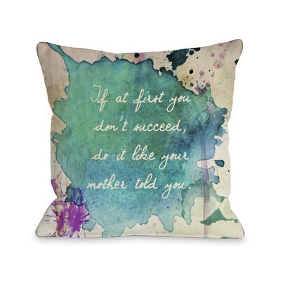 Mullins Do It Like Mother Told You Watercolor Paint Throw Pillow Size: 16 H x 16 W