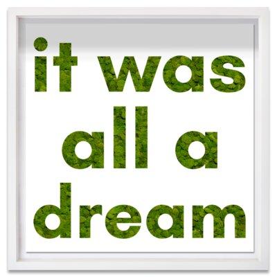 Live It Was All A Dream Sans Serif Moss Framed Textual Art Size: 20