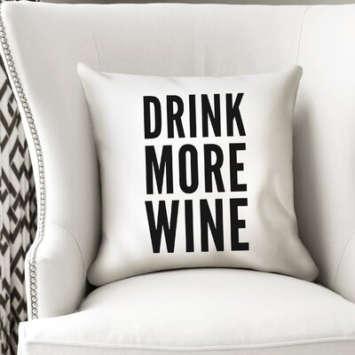 Charlita Drink More Wine Indoor/Outdoor Throw Pillow Size: 18 H x 18 W x 8 D