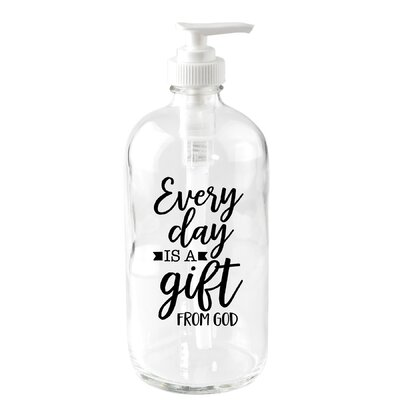 Every Day is a Gift 16 oz. Glass Soap Dispenser DX5161