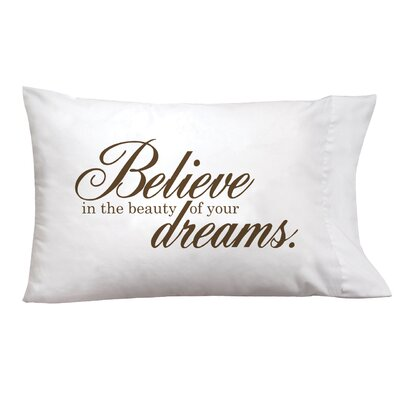 Sleep On It Believe In The Beauty Of Your Dreams Pillow Case