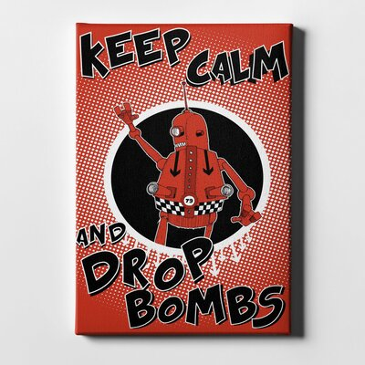 'Keep Calm and Drop Bombs' Giclee Graphic Art Print on Canvas Size: 18