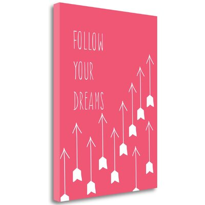 'Follow Your Dreams' Graphic Art Print on Wrapped Canvas Size: 26