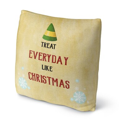 Treat Everyday Like Christmas Throw Pillow Size: 16 H x 16 W x 4 D