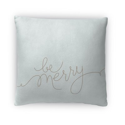 Be Merry Fleece Throw Pillow Size: 18 H x 18 W x 4 D, Color: Light Blue