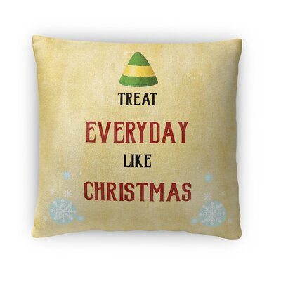 Treat Everyday Like Christmas Fleece Throw Pillow Size: 18 H x 18 W x 4 D