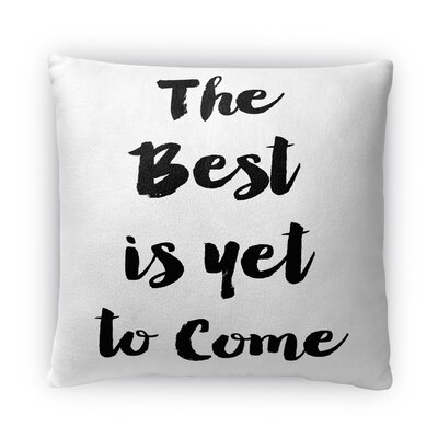 Best is Yet to Come Fleece Throw Pillow Size: 16 H X 16 W X 4 D