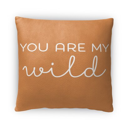 You are My Wild Fleece Throw Pillow Size: 18 H x 18 W x 4 D