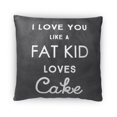Like a Fat Kid Loves Cake Fleece Throw Pillow Size: 16 H x 16 W x 4 D