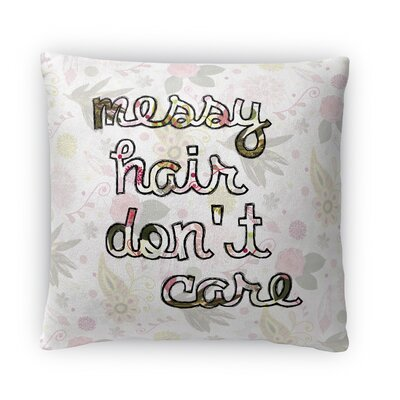 Messy Hair Don?t Care Fleece Throw Pillow Size: 18 H x 18 W x 4 D