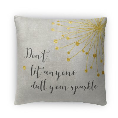 Don?t Let Anyone Dull Your Sparkle Fleece Throw Pillow Size: 18 H X 18 W X 4 D, Color: Gray