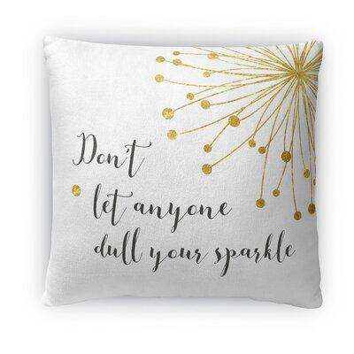 Don?t Let Anyone Dull Your Sparkle Fleece Throw Pillow Size: 16 H X 16 W X 4 D, Color: White