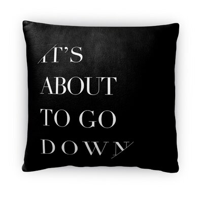 Its About to Go Down Fleece Throw Pillow Size: 16 H X 16 W X 4 D