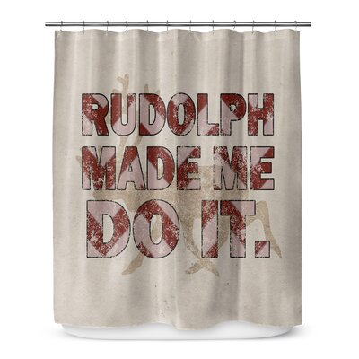 Rudolph Made Me Do It 72 Shower Curtain