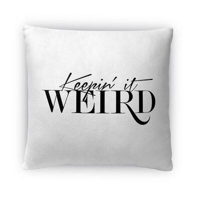 Keepin It Weird Throw Pillow Size: 18 H x 18 W x 4 D