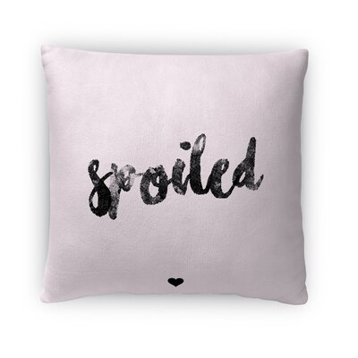Spoiled Throw Pillow Size: 18
