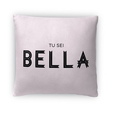 Tu Sei Bella Throw Pillow Size: 18 H x 18 W x 4 D