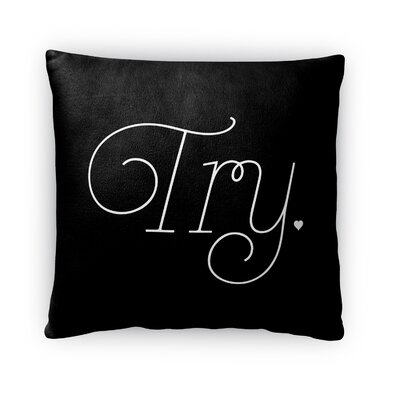 Try Throw Pillow Size: 16 H x 16 W x 4 D