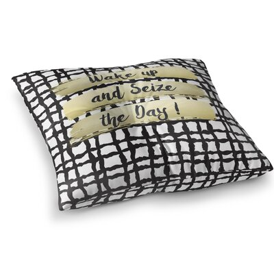 Wake Up And Seize The Day Floor Pillow Size: 26 H x 26 W