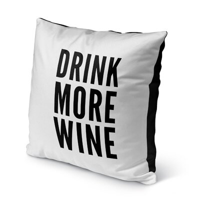Charlita Drink More Wine Indoor/Outdoor Throw Pillow Size: 16 H x 16 W x 8 D