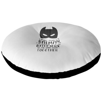 Im Not Saying Im Batman Outdoor Floor Pillow Size: 23 x 23