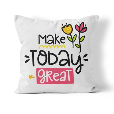 Make Today Great Throw Pillow Size: 18 H x 18 W x 3 D