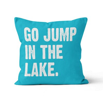 Go Jump in the Lake Throw Pillow Size: 16 H x 16 W x 3 D