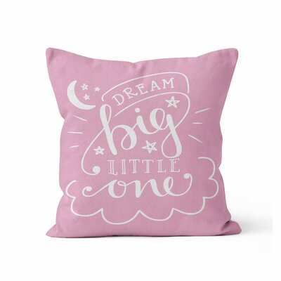 Dream Big Little One Nursery Throw Pillow Size: 18 H x 18 W x 3 D