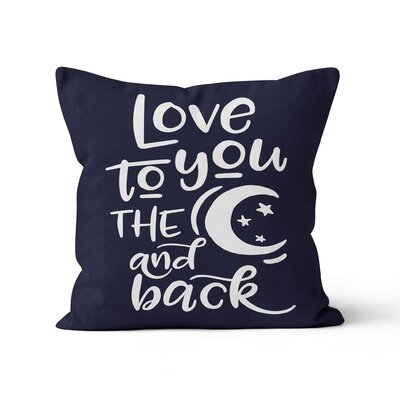 Love You to the Moon and Back Throw Pillow Size: 16 H x 16 W x 3 D