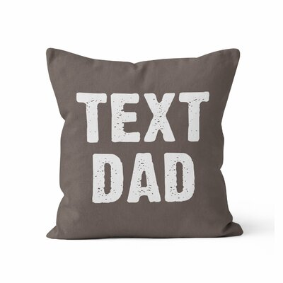 Text Dad Throw Pillow Size: 16 H x 16 W x 3 D