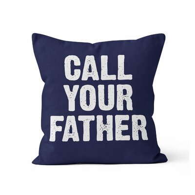 Call Your Father Throw Pillow Size: 16 H x 16 W x 3 D