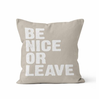 Be Nice or Leave Throw Pillow Size: 16 H x 16 W , Color: Sand
