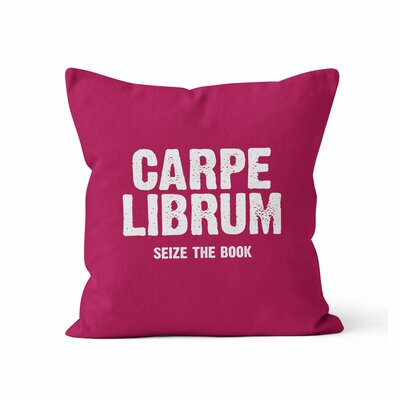 Carpe Librum Seize The Book Throw Pillow Size: 16 H x 16 W x 3 D