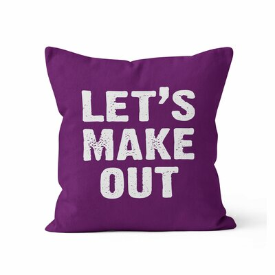 Lets Make Out Throw Pillow Size: 16 H x 16 W x 3 D