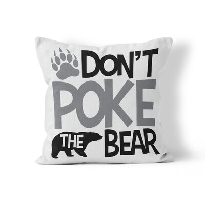 Dont Poke the Bear Throw Pillow Size: 20 H x 20 W x 3 D