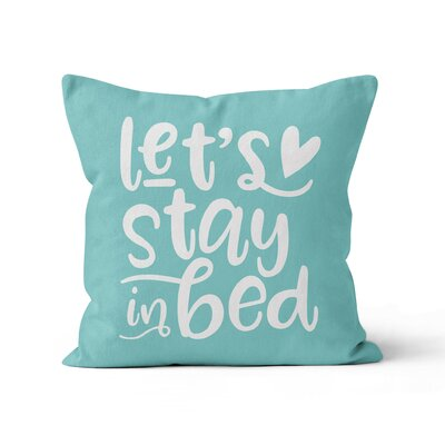 Lets Stay in Bed Throw Pillow Size: 16 H x 16 W x 3 D
