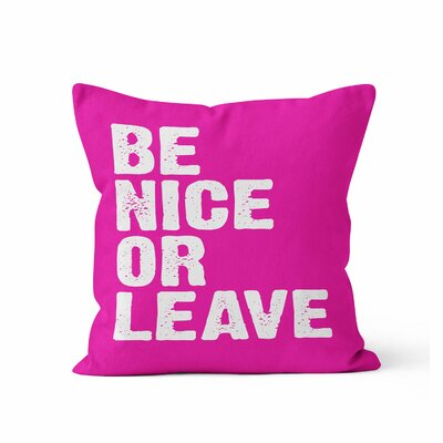 Be Nice or Leave Throw Pillow Color: Hot Pink, Size: 16 H x 16 W