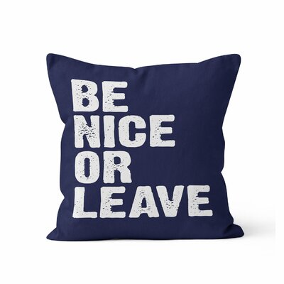 Be Nice or Leave Throw Pillow Size: 16 H x 16 W , Color: Drk Blue