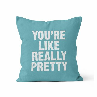 Youre Like Really Pretty Throw Pillow Size: 20 H x 20 W x 3 D