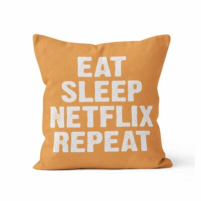 Eat Sleep Netflix Repeat Throw Pillow Size: 18 H x 18 W x 3 D