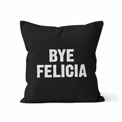 Bye Felicia Throw Pillow Size: 18 H x 18 W x 3 D