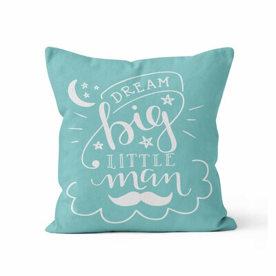 Dream Big Little Man Nursery Throw Pillow Size: 16 H x 16 W x 3 D