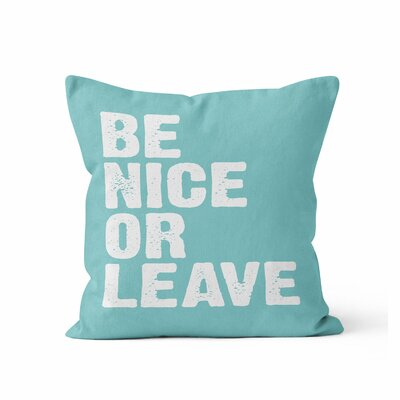 Be Nice or Leave Throw Pillow Size: 18 H x 18 W, Color: Aqua/White