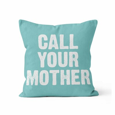 Call Your Mother Throw Pillow Size: 18 H x 18 W x 3 D