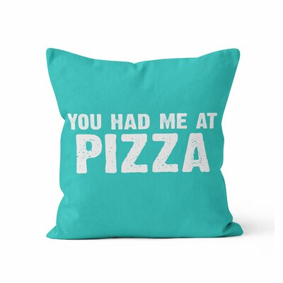 You Had Me at Pizza Throw Pillow Size: 18 H x 18 W x 3 D