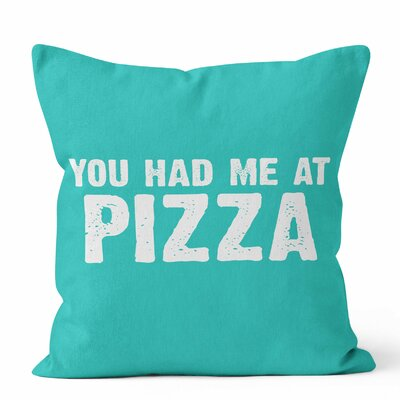 You Had Me at Pizza Throw Pillow Size: 16 H x 16 W x 3 D
