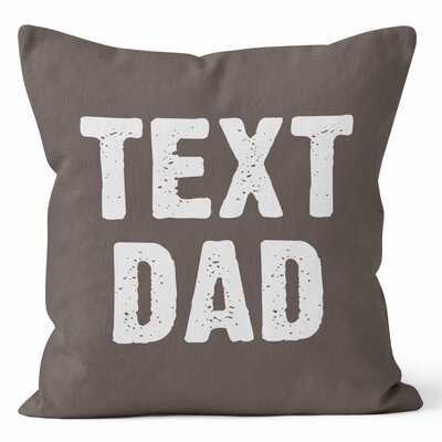 Text Dad Throw Pillow Size: 18 H x 18 W x 3 D